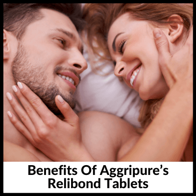 Benefits Of Aggripure's Relibond Tablets, Men's Kit For Sexual Health Enhancement