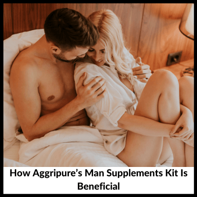 How Aggripure's Man Supplements Kit Is Beneficial, Man Supplements Kit For Endurance
