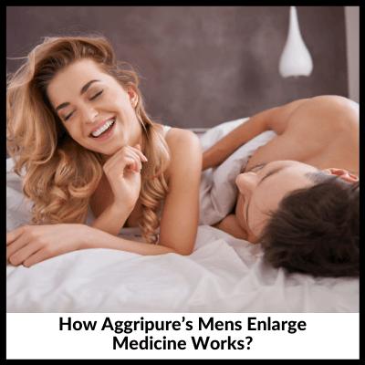 How Aggripure's Mens Enlarge Medicine Works, Mens Enlarge Medicine Combo Pack